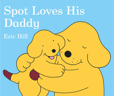 Spot Loves His Daddy by Eric Hill