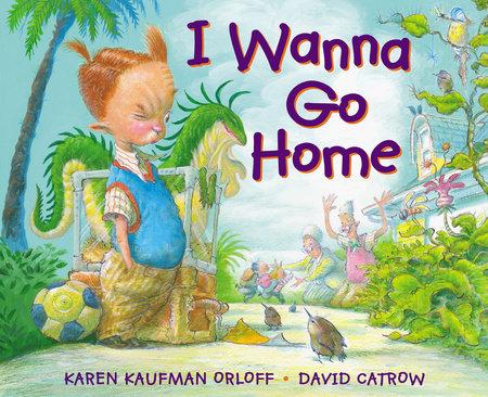 I Wanna Go Home by Karen Kaufman Orloff