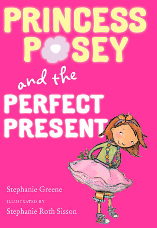 Princess Posey and the Perfect Present by Stephanie Greene