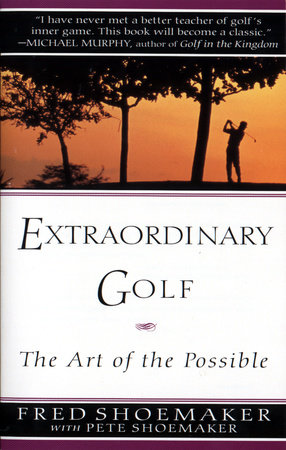 Extraordinary Golf by Fred Shoemaker and Pete Shoemaker