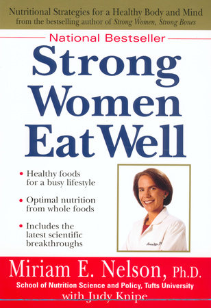 Strong Women Eat Well by Miriam E. Nelson Ph.D and Judy Knipe