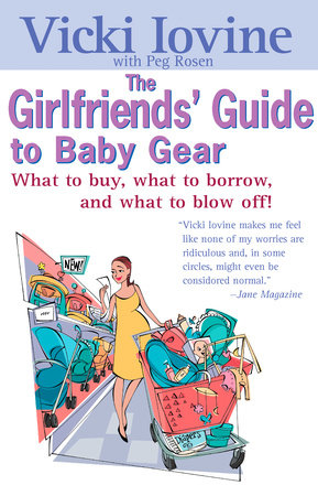 The Girlfriends' Guide to Baby Gear by Vicki Iovine and Peg Rosen