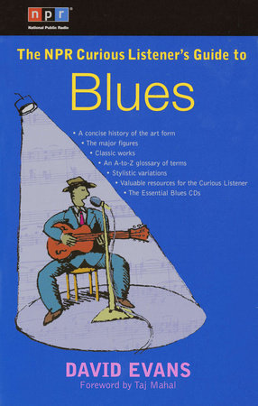 The NPR Curious Listener's Guide to Blues by David Evans