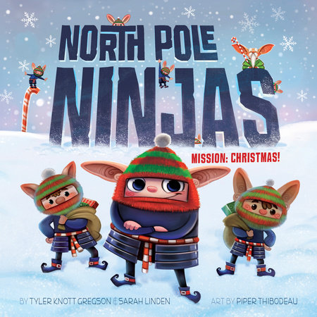 North Pole Ninjas: MISSION: Christmas! by Tyler Knott Gregson and Sarah Linden