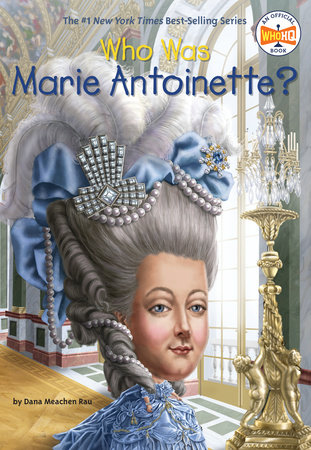 Who Was Marie Antoinette? by Dana Meachen Rau and Who HQ