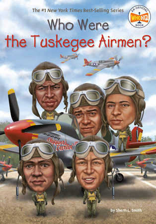 Who Were the Tuskegee Airmen? by Sherri L. Smith; Illustrated by Jake Murray