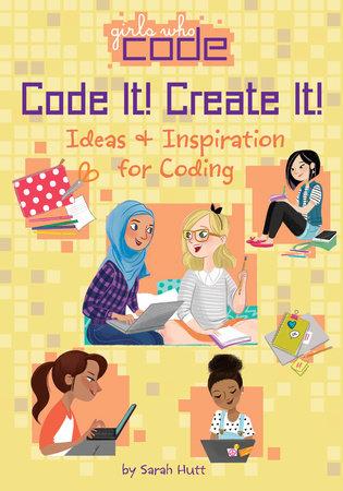 Code It! Create It! by Sarah Hutt