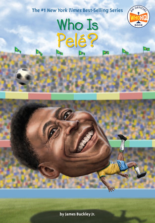 Who Is Pele? by James Buckley, Jr. and Who HQ