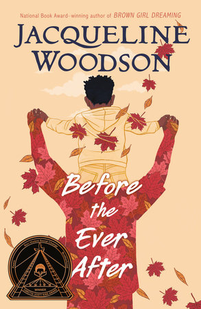 Before the Ever After by Jacqueline Woodson: 9780399545436 |  PenguinRandomHouse.com: Books