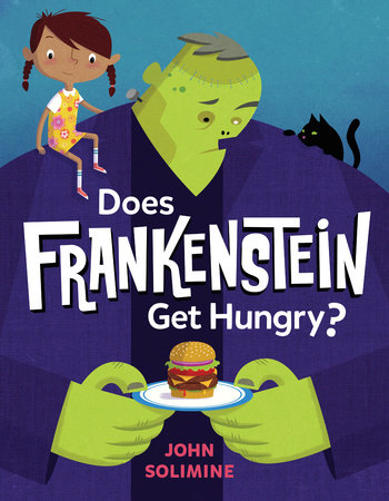 Does Frankenstein Get Hungry? by John Solimine