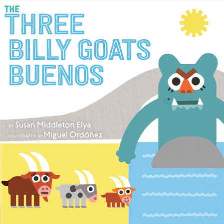 The Three Billy Goats Buenos by Susan Middleton Elya