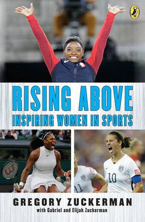 Rising Above: Inspiring Women in Sports by Gregory Zuckerman, Elijah Zuckerman and Gabriel Zuckerman