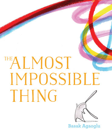 The Almost Impossible Thing by Basak Agaoglu