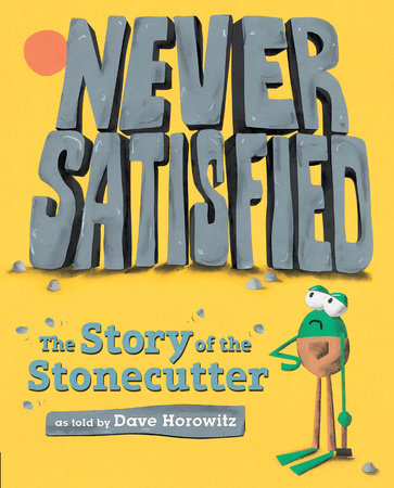 Never Satisfied: The Story of The Stonecutter by Dave Horowitz