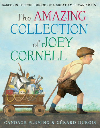 The Amazing Collection of Joey Cornell: Based on the Childhood of a Great American Artist by Candace Fleming