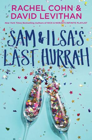 Sam & Ilsa's Last Hurrah by Rachel Cohn and David Levithan