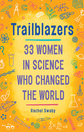 Trailblazers: 33 Women in Science Who Changed the World by Rachel Swaby