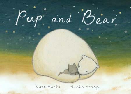 Pup and Bear by Kate Banks