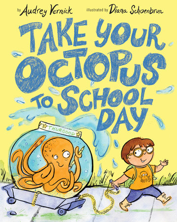 Take Your Octopus to School Day by Audrey Vernick