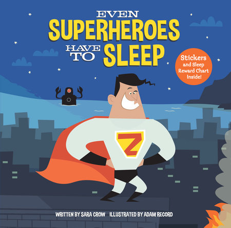 Even Superheroes Have to Sleep by Sara Crow