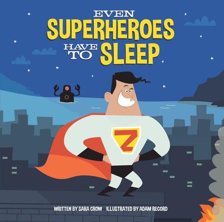Even Superheroes Have to Sleep by Sara Crow