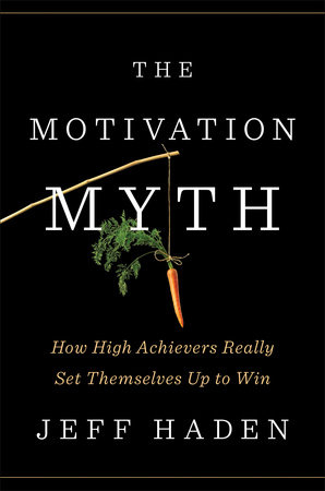 The motivation myth by jeff haden penguinrandomhouse the motivation myth by jeff haden fandeluxe Choice Image
