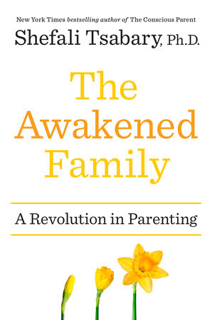 The Awakened Family by Shefali Tsabary, Ph.D.