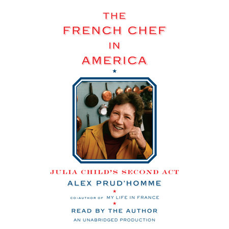 The French Chef in America by Alex Prud'homme