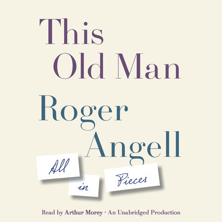This Old Man by Roger Angell