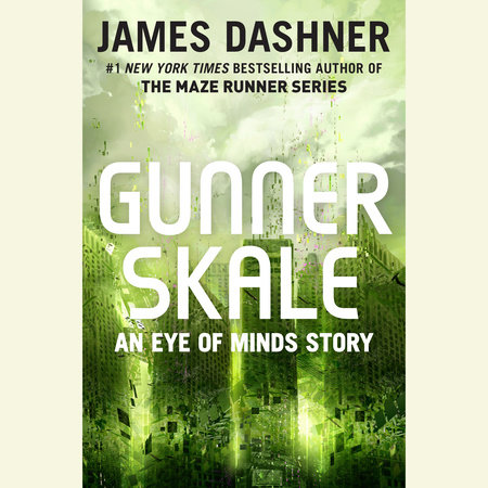 Gunner Skale: An Eye of Minds Story (The Mortality Doctrine) by James Dashner