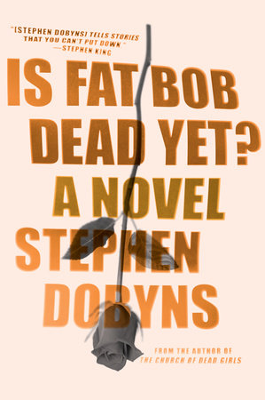 Is Fat Bob Dead Yet? by Stephen Dobyns