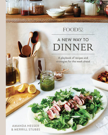 Food52 A New Way to Dinner by Amanda Hesser and Merrill Stubbs