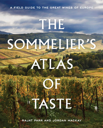 The Sommelier's Atlas of Taste by Rajat Parr and Jordan Mackay