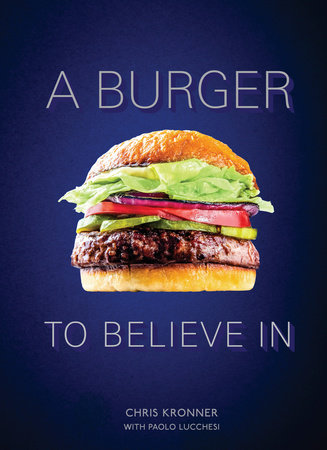 A Burger to Believe In by Chris Kronner and Paolo Lucchesi