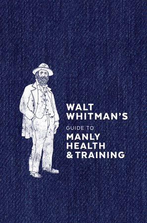 Walt Whitman's Guide to Manly Health and Training by Walt Whitman