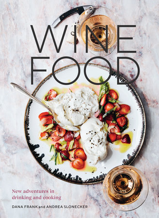 Wine Food by Dana Frank and Andrea Slonecker