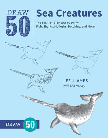Draw 50 Sea Creatures by Lee J. Ames and Erin Harvey
