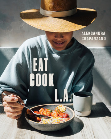 EAT. COOK. L.A. by Aleksandra Crapanzano