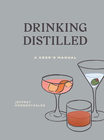 Drinking Distilled by Jeffrey Morgenthaler