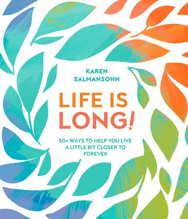 Life Is Long! by Karen Salmansohn