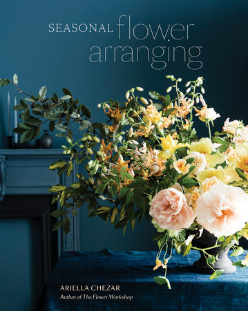 Seasonal Flower Arranging by Ariella Chezar and Julie Michaels