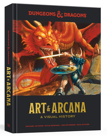 Dungeons and Dragons Art and Arcana by Kyle Newman,Sam Witwer,Michael Witwer,Jon Peterson