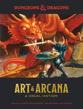 Dungeons and Dragons Art and Arcana by Michael Witwer, Kyle Newman, Jon Peterson and Sam Witwer