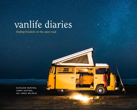 Vanlife Diaries by Kathleen Morton, Jonny Dustow and Jared Melrose