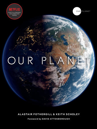 Our Planet by Alastair Fothergill, Keith Scholey and Fred Pearce