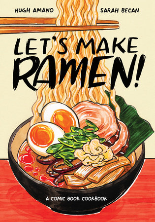 Let's Make Ramen! by Hugh Amano and Sarah Becan