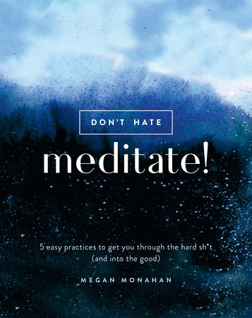 Don't Hate, Meditate! by Megan Monahan