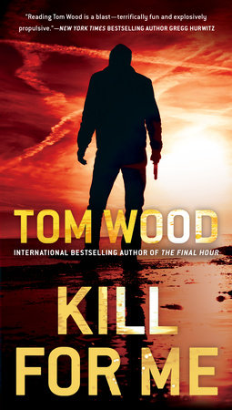 Kill for Me by Tom Wood