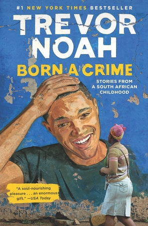 Born a Crime by Trevor Noah - Teacher's Guide - PenguinRandomHouse com:  Books