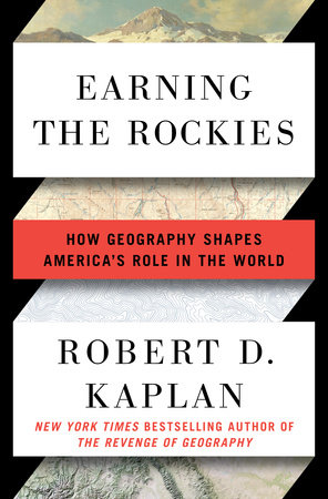 Earning the Rockies by Robert D. Kaplan
